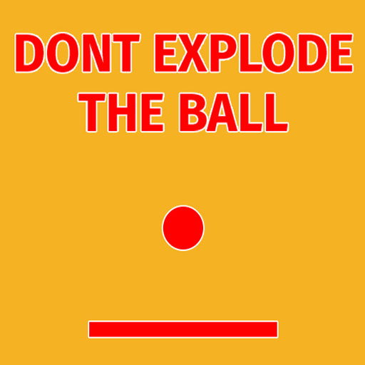 DON'T EXPLODE THE BALL